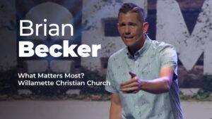 Brian Becker is pastor of Willamette Christian Church in West Linn, OR.